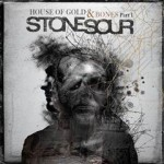 STONE SOUR HOUSE OF GOLD & BONES PART 1 DUE OCTOBER 23