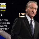 'Real Time with Bill Maher' guests: Kathy Griffin, Bari Weiss, Trae Crowder, Erick Erickson, & Ana Navarro