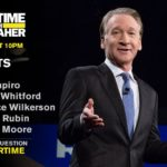 'Real Time with Bill Maher' guests: Ben Shapiro, Michael Moore, Jennifer Rubin, Bradley Whitford & Lawrence Wilkerson